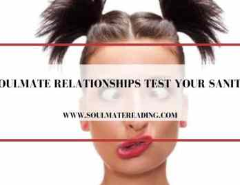 Soulmate Relationships Test Your Sanity