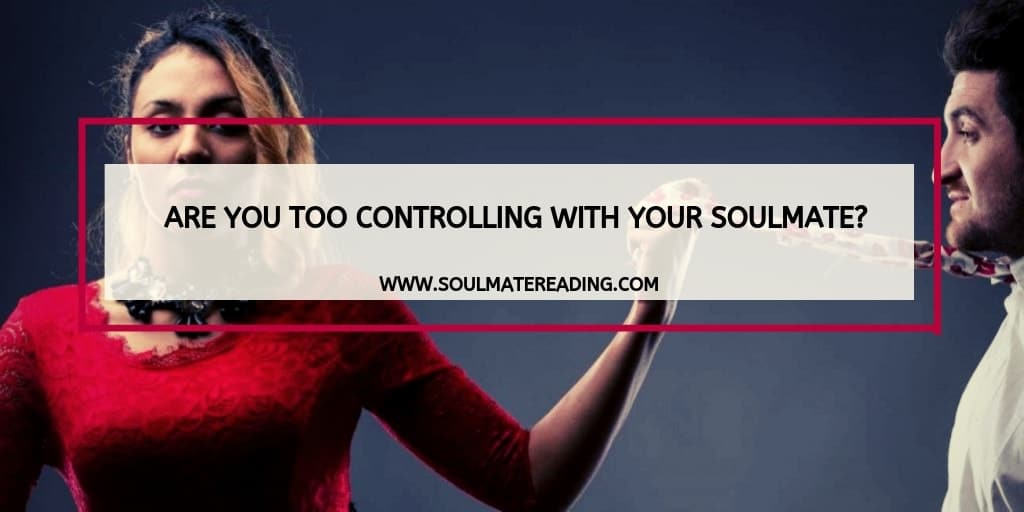 Are You Too Controlling with Your Soulmate?