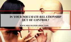 Is Your Soulmate Relationship Out of Control?