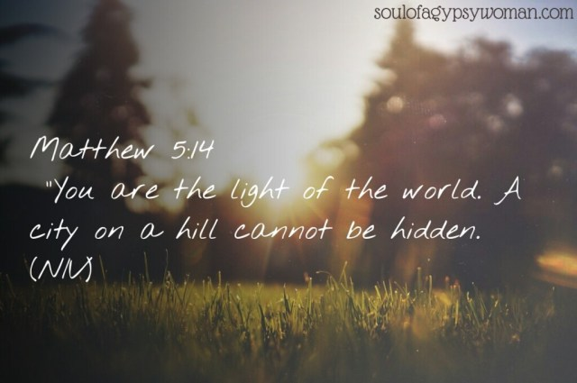 "Matthew 5:14 ""You are the light of the world. A city that is set on a hill cannot be hidden."
