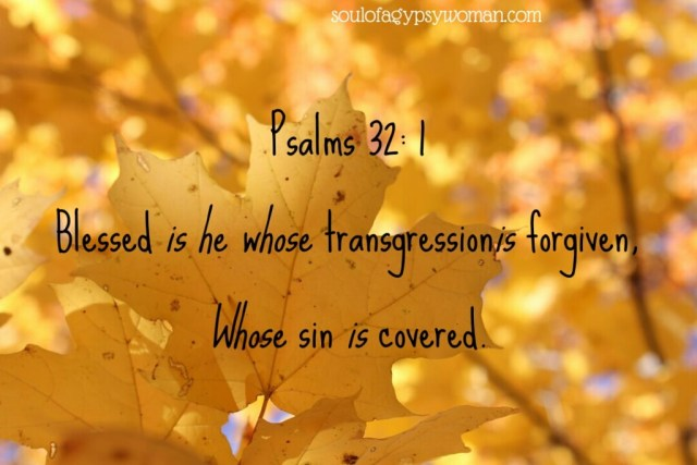 Psalms 32:1 Blessed is he whose transgression is forgiven, whose sin is covered.
