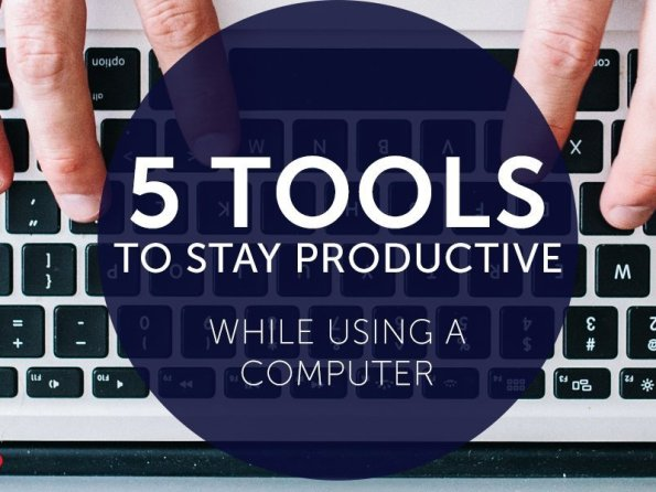5 Tools to Stay Productive While Using a Computer