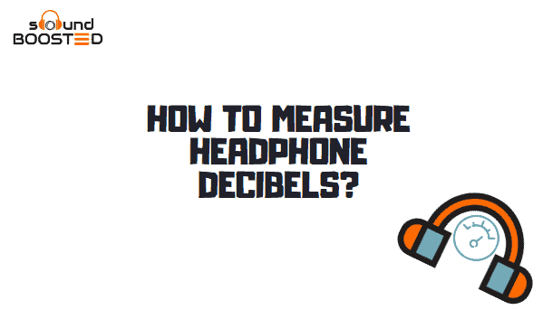 How to Measure Headphone Decibel