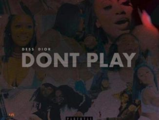 Dess Dior – Don't Play Mp3 Download