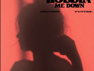 King Combs Ft. Future Holdin Me Down Mp3 Download