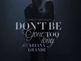 Chris Brown & Ariana Grande Don't Be Gone Too Long Mp3 Download