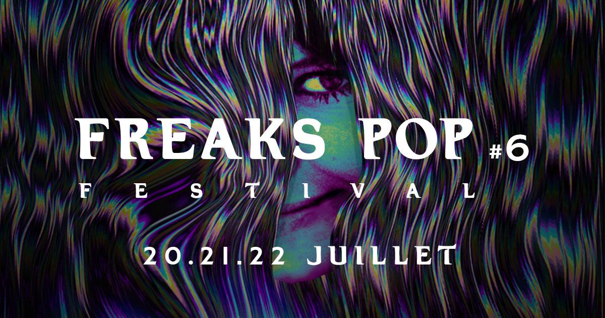 Freaks Pop Festival #6 : 48h de liberté à travers champs.