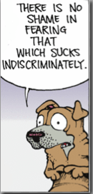 portion of third panel of Get Fuzzy cartoon with dog satchel saying there is no shame in fearing that which sucks indiscriminately