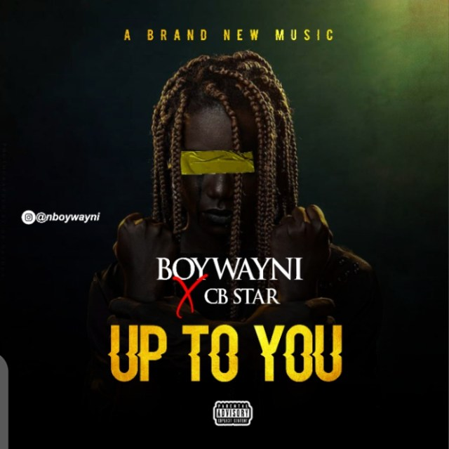 Boywayni ft Cb Star _ Up to You