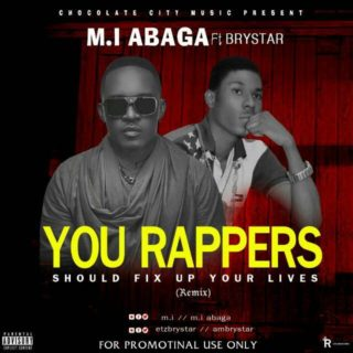 [Music] M.I Abaga ft. Brystar – You Rappers Should Fix Up Your Lives (Remix)