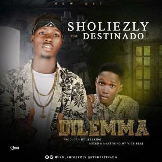 Sholiezly ft. Destinado -Dilemma