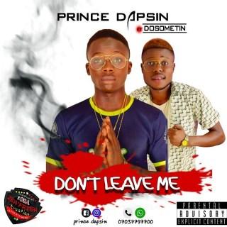 Prince Dapsin ft. Dosomtin - Don't LeaveMe