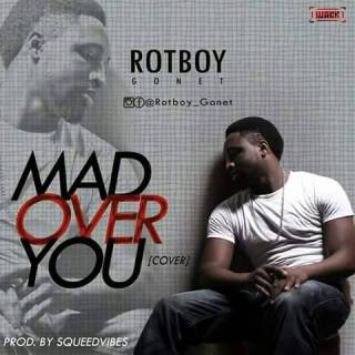 Rotboy Gonet – Mad Over You (Cover)