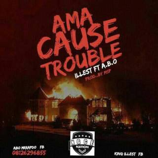 King Illest ft. A.B.O - Ama Cause Trouble