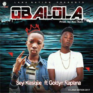Seyi Klasique ft. Goldyn Raplana - Obalola