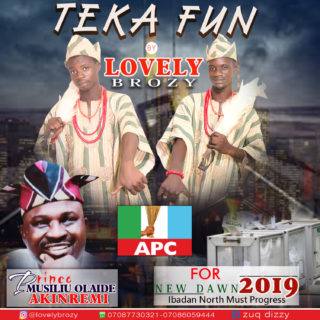 Lovely Brozy - Teka Fun (Akinremi - Ibadan North House Of Rep)