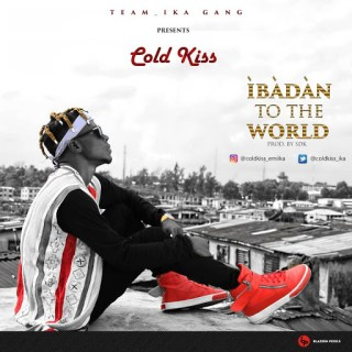 Coldkiss_Emiika - Ibadan To TheWorld