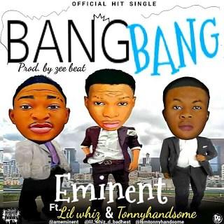 Eminent ft. Lil Whiz & Tonnyhandsome - Bang Bang