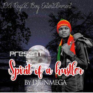 [Album] Djunmega – Spirit  Of A Hustler