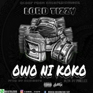 Lord Tizzy - Owo Ni Koko