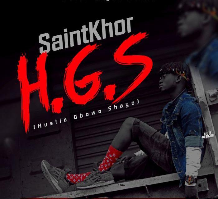 [Music] Saintkhor – Hustle Gbowo Shayo (HGS)