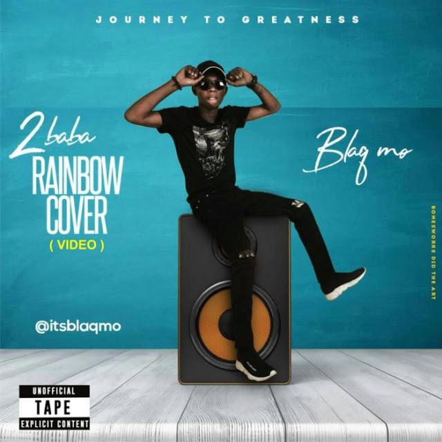 [Video] Blaq Mo – 2Baba Rainbow Rap (Cover)