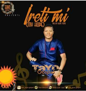 Tayo Gospel - Ireti Mi (My Hope)