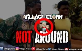 Village Clown - Am Not Around