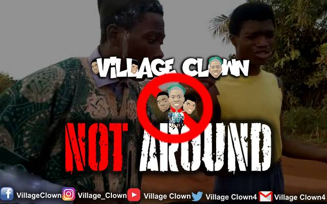 [Comedy] Village Clown – Am Not Around