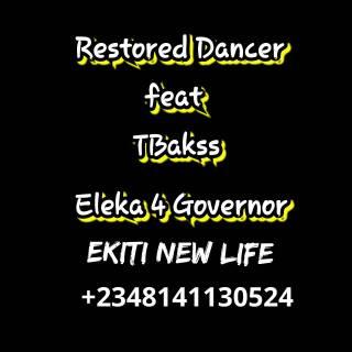 Restored Dancer ft. TBakss - Eleka 4 State Governor (Ekiti New Life)
