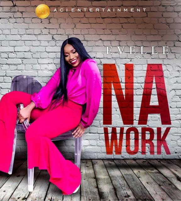 [Music] Evelle – Na Work