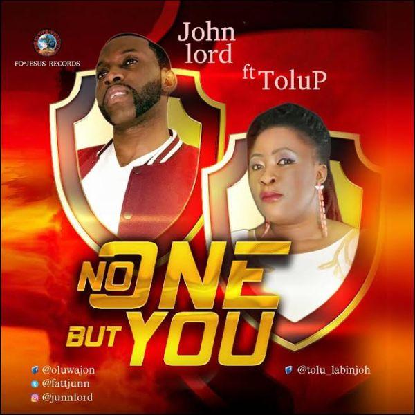 [Gospel Music] John Lord ft. Tolu P – No One But You