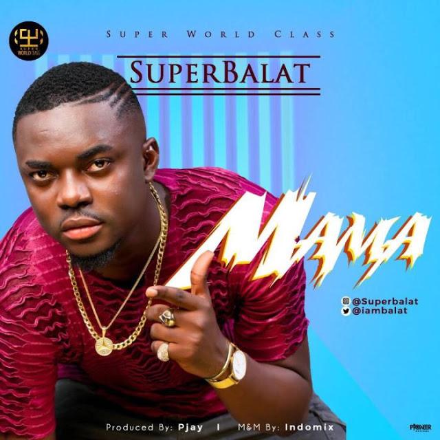 [Music] SuperBalat – Mama