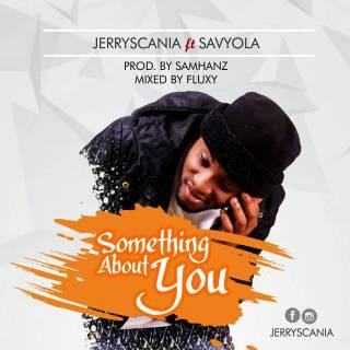 Jerryscania ft. Savyola - Something About You