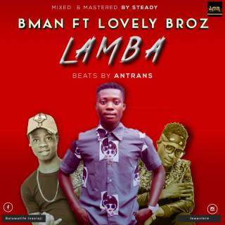 Bman ft. Lovely Brozy - Lamba