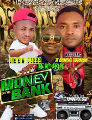 Tizzy Bless ft. Baby Boy & Nigga Bright – Money In The Bank (Remix)
