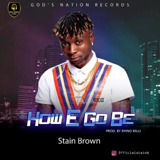 Stain Brown - How E Go Be