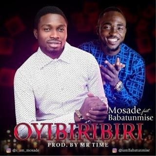 Mosade ft. Babatunmise - Oyibiribiri