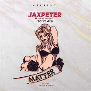 Jaxpeter ft. Paushe - Matter