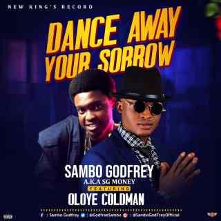S.g Money ft. Oloye Coldman - Dance Away Your Sorrow