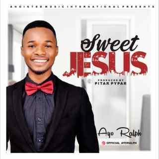 Ayo Ralph - Sweet Jesus