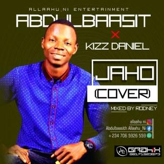 Abdulbaasit ft. Kizz Daniel - Jaho (Cover)