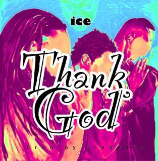 Ice - Thank God