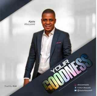 Ajala Abayomi - Your Goodness