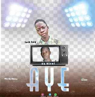 Luck Boy ft. SB Viral - Aye