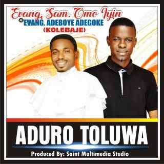 [PR-Music] Sam Omo Iyin ft. Adeboye Adegoke (Kolebaje)  - Aduro Toluwa
