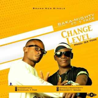 Baka-mighty ft. Y Face - Change Level