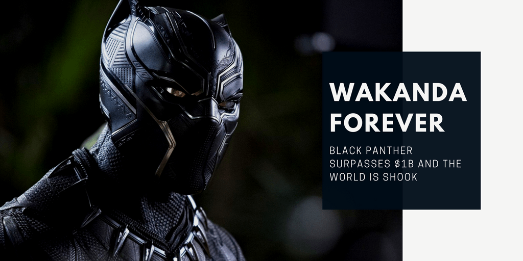Wakanda Forever: Black Panther Surpasses $1B and the World Is Shook