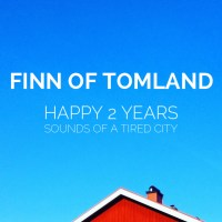 Finn of Tomland: Happy 2 Years of Sounds Of A Tired City