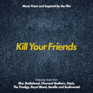 Kill your Friends Lied - Kill your Friends Musik - Kill your Friends Soundtrack - Kill your Friends Filmmusik